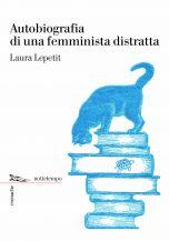 Autobiografia di una femminista distratta Laura Lepetit