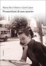 Promettimi di non morire Maria Pace Ottieri e Carol Gaiser