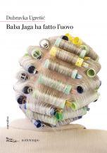 Baba Jaga ha fatto l'uovo Dubravka Ugrešić