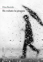 Ho rubato la pioggia Elisa Ruotolo