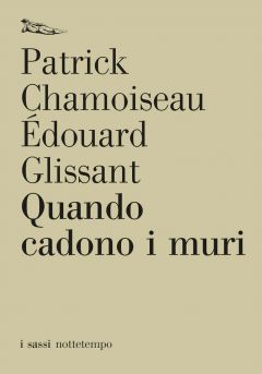 Quando cadono i muri Patrick Chamoiseau e Édouard Glissant
