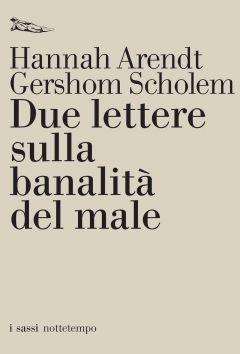 Due lettere sulla banalità del male Hannah Arendt e Gershom Scholem
