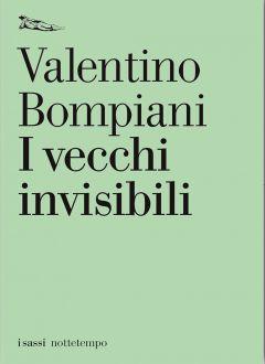 I vecchi invisibili Valentino Bompiani