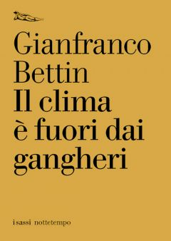 Il clima è fuori dai gangheri Gianfranco Bettin
