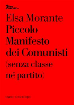 Piccolo manifesto dei Comunisti (senza classe né partito) Elsa Morante