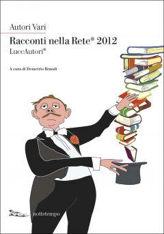 Racconti nella rete 2012 Autori Vari