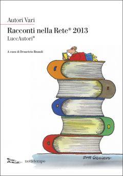 Racconti nella rete 2013 Autori Vari