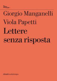 Lettere senza risposta Giorgio Manganelli, Viola Papetti