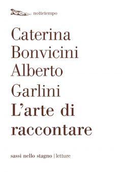L'arte di raccontare Caterina Bonvicini, Alberto Garlini
