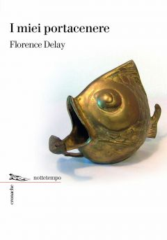 I miei portacenere Florence Delay