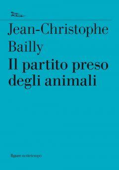 Il partito preso degli animali Jean-Christophe Bailly