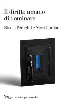 Il diritto umano di dominare Nicola Perugini e Neve Gordon