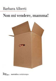 Non mi vendere, mamma! Barbara Alberti