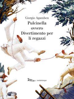 Pulcinella ovvero Divertimento per li ragazzi Giorgio Agamben