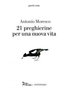 21 preghierine per una nuova vita Antonio Moresco