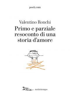 Primo e parziale resoconto di una storia d'amore Valentino Ronchi