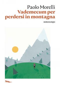 Handbook for getting lost in the mountains Paolo Morelli