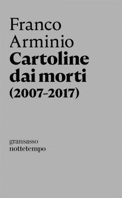 Cartoline dai morti 2007-2017 Franco Arminio