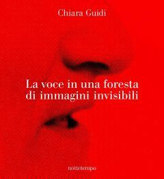 La voce in una foresta di immagini invisibili Chiara Guidi