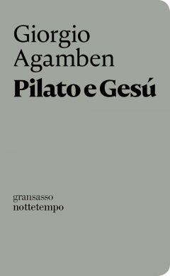Pilato e Gesú Giorgio Agamben