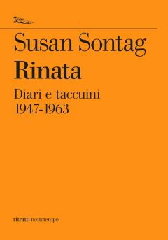 Rinata. Diari e taccuini 1947-1963 Susan Sontag