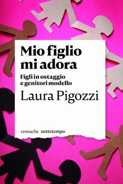 Mio figlio mi adora Laura Pigozzi