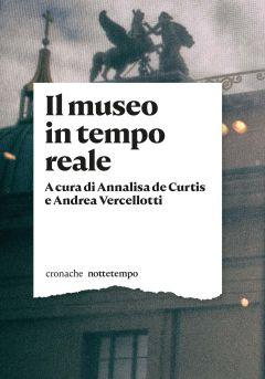 Il museo in tempo reale a cura di Annalisa De Curtis e Andrea Vercellotti