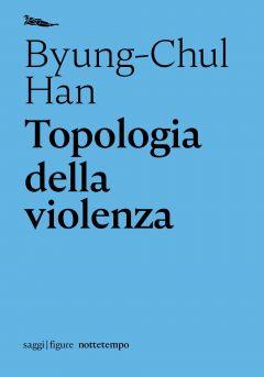 Topologia della violenza Byung-Chul Han