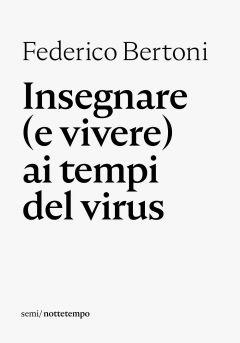 Insegnare (e vivere) ai tempi del virus Federico Bertoni