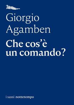 Che cos'è un comando? Giorgio Agamben