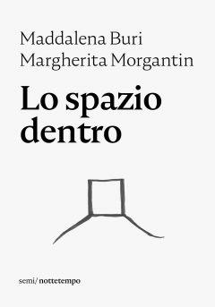 Lo spazio dentro Maddalena Buri e Margherita Morgantin