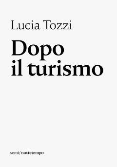 Dopo il turismo Lucia Tozzi