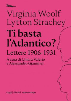Ti basta l'Atlantico? Lettere 1906-1931 Virginia Woolf, Lytton Strachey