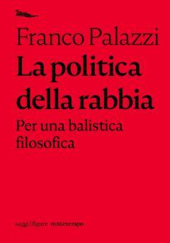 La politica della rabbia Franco Palazzi