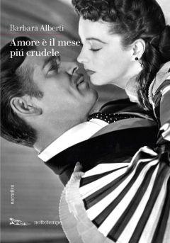 Amore è il mese piú crudele Barbara Alberti