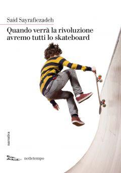 Quando verrà la rivoluzione avremo tutti lo skateboard Said Sayrafiezadeh