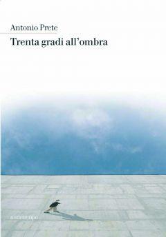 Trenta gradi all'ombra Antonio Prete
