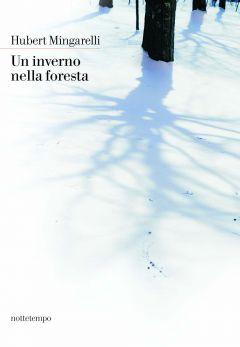 Un inverno nella foresta Hubert Mingarelli