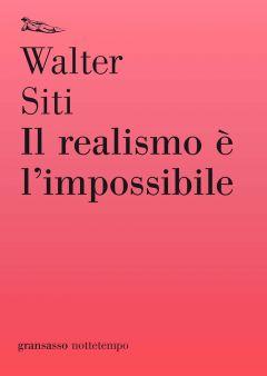 Il realismo è l'impossibile Walter Siti