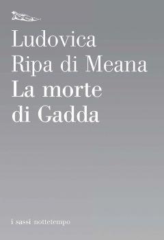 La morte di Gadda Ludovica Ripa di Meana