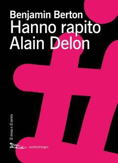 Hanno rapito Alain Delon Benjamin Berton