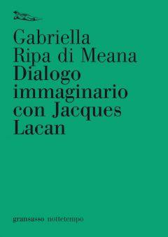 Dialogo immaginario con Jacques Lacan Gabriella Ripa di Meana