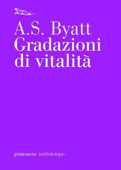 Gradazioni di vitalità A.S. Byatt