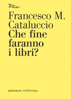 Che fine faranno i libri? Francesco M. Cataluccio