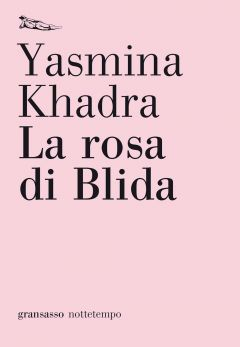 La rosa di Blida Yasmina Khadra
