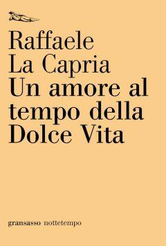Un amore al tempo della Dolce Vita Raffaele La Capria