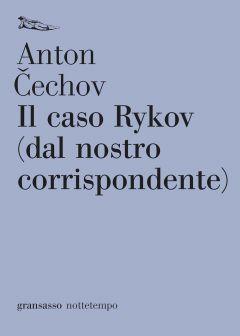 Il caso Rykov (dal nostro corrispondente) Anton Čechov