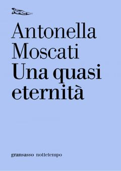 Una quasi eternità Antonella Moscati