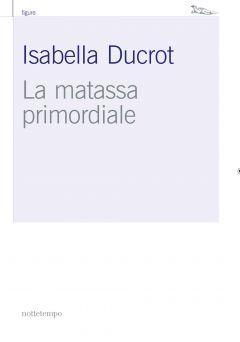 La matassa primordiale Isabella Ducrot
