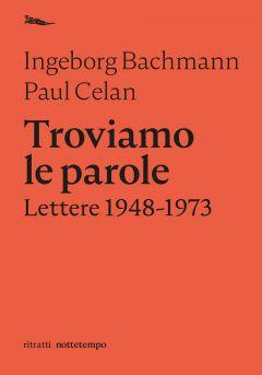 Troviamo le parole. Lettere 1948-1973 Ingeborg Bachmann e Paul Celan